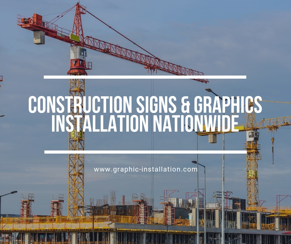construction signs installation & construction graphics installation nationwide